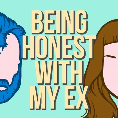 Being Honest With My Ex