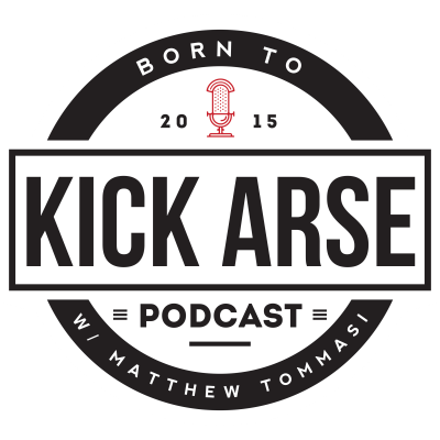 Born To Kick Arse Podcast