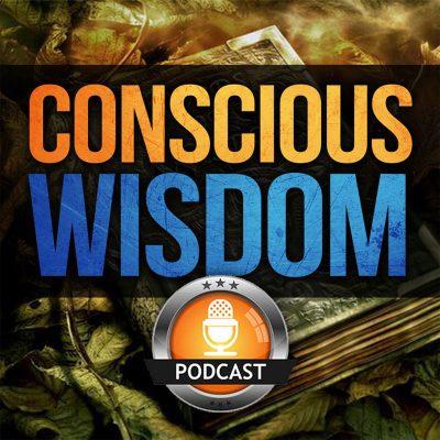 Conscious Wisdom Podcast