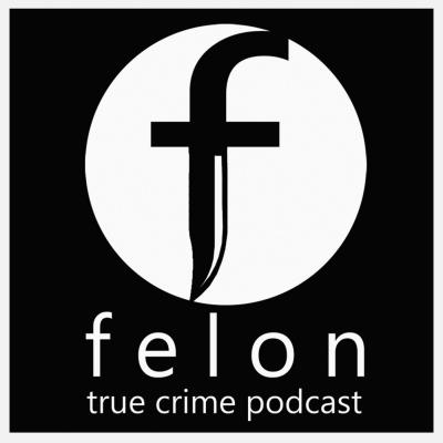 Felon True Crime Podcast