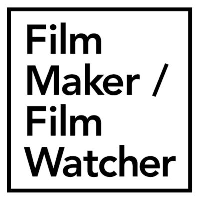 Film Maker / Film Watcher
