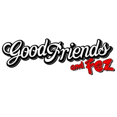 Good Friends And Fez's Podcast