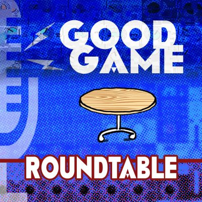 Good Game Roundtable