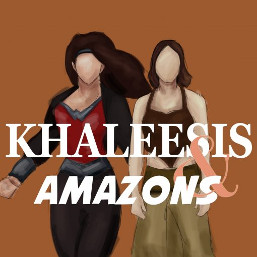 Khaleesis & Amazons