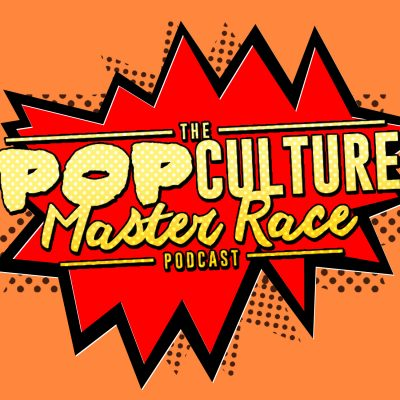 The Pop Culture Master Race Podcast