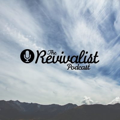 The Revivalist Podcast