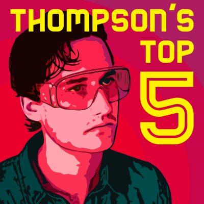 Thompson's Top Five