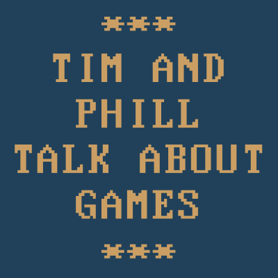 Tim And Phill Talk About Games