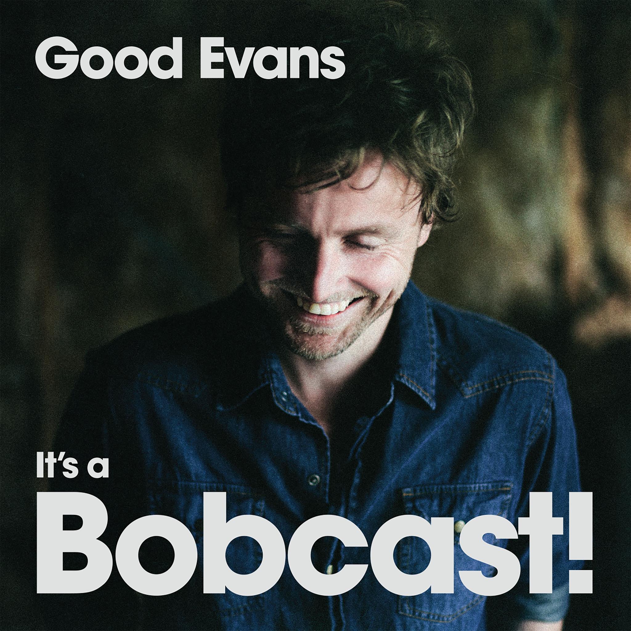 Good Evans, It's A Bobcast!