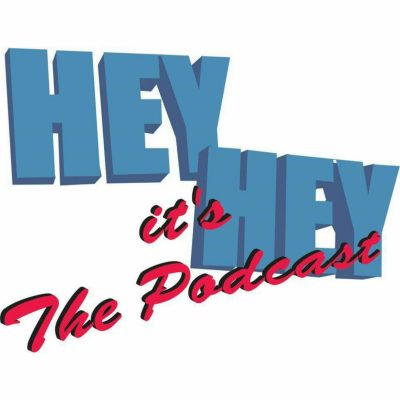 Hey Hey Its The Podcast